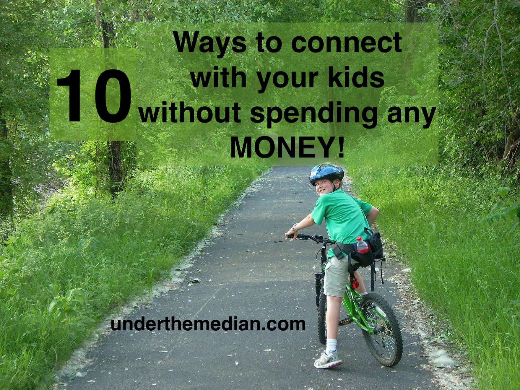 TEN Ways to Connect with Your Kids Without Spending Any Money