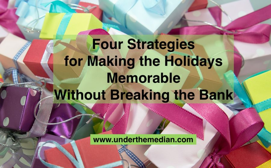 Four Strategies for Making Holidays Memorable Without Breaking the Bank