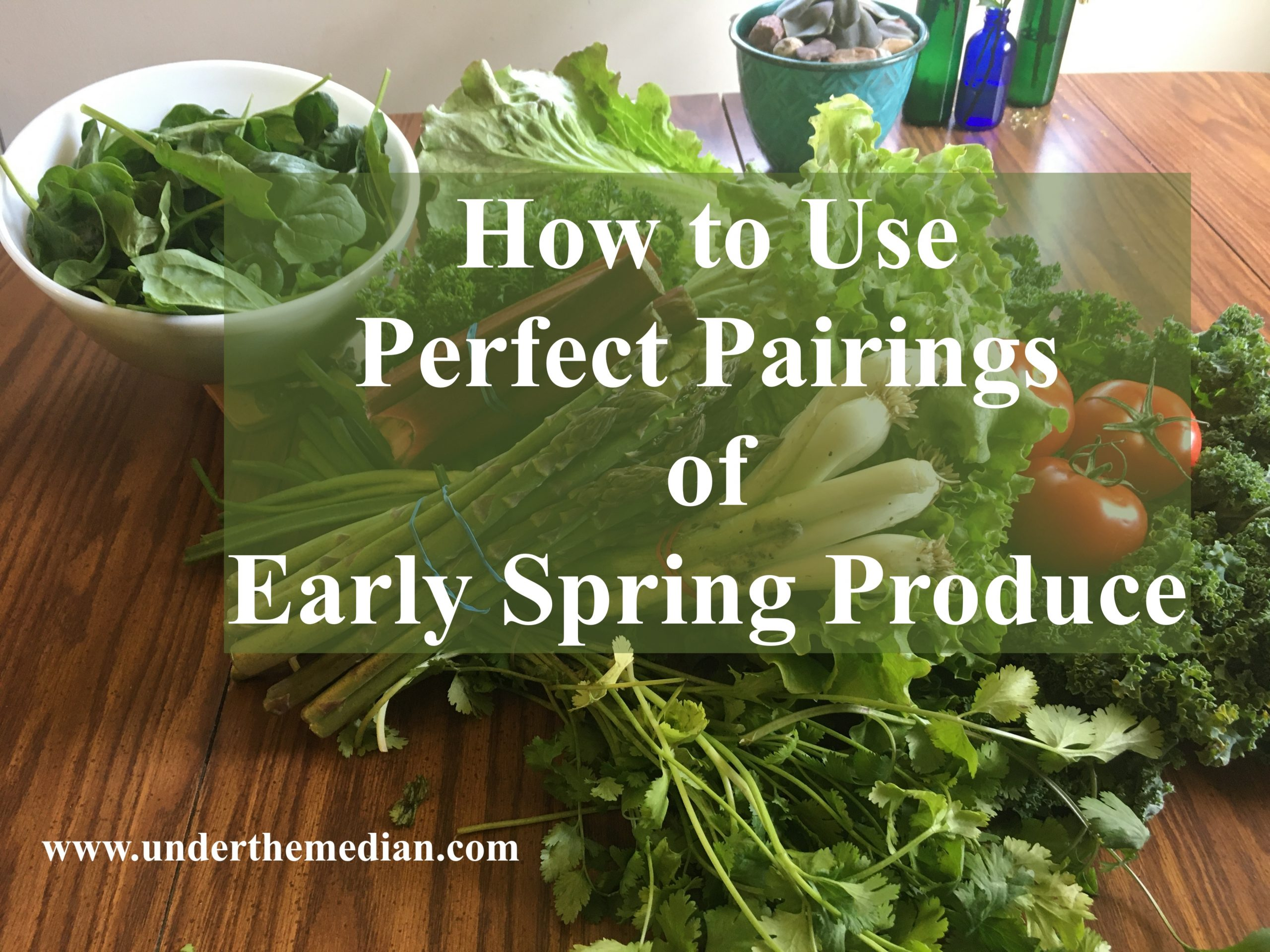 How to Use Perfect Pairings of Early Spring Produce