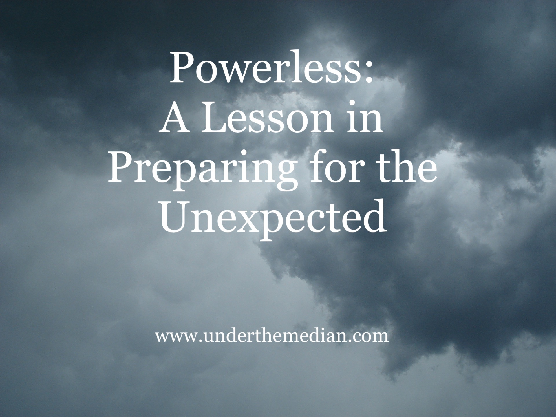 Powerless: A Lesson In Preparing for the Unexpected