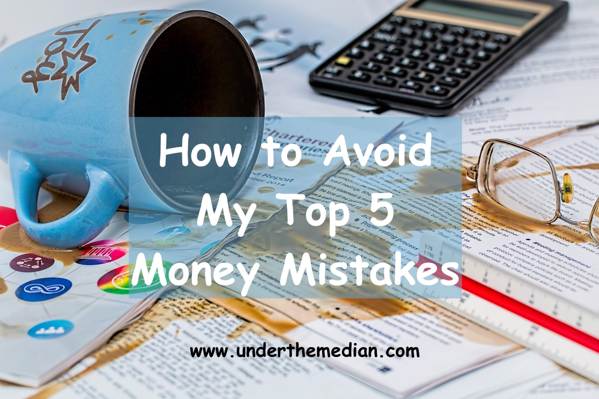 How To Avoid My Top Five Mistakes with Money