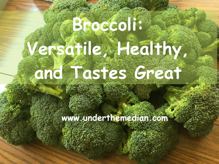Broccoli: Versatile, Good for You, and Tastes Great
